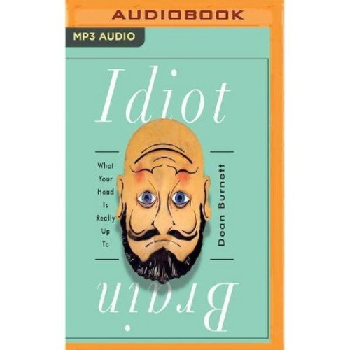 Idiot Brain : A Neuroscientist Explains What Your Head Is Really Up To (MP3-CD) (Dean Burnett)