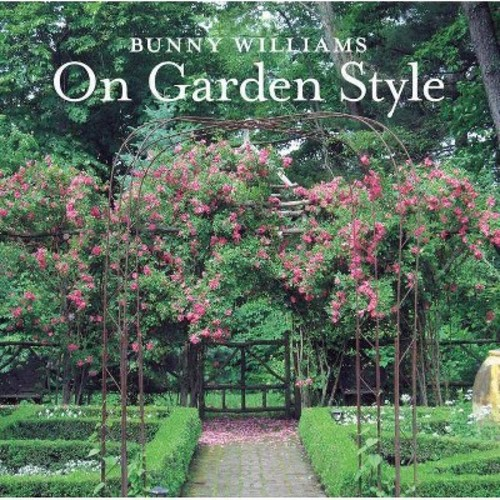 Bunny Williams On Garden Style (Hardcover) by Bunny Williams
