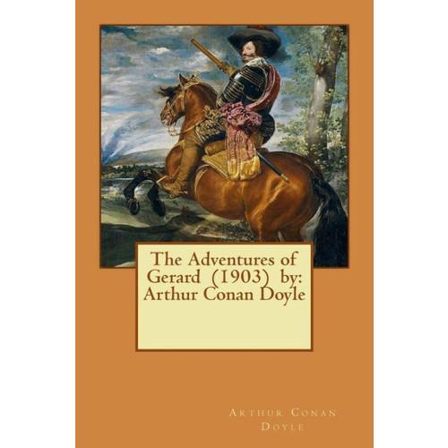 The Adventures of Gerard (1903) by: Arthur Conan Doyle