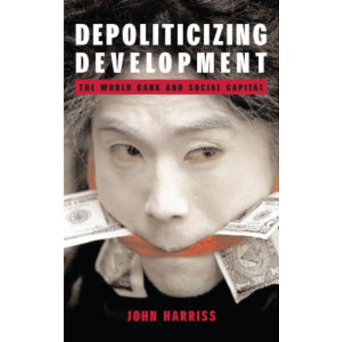 Depoliticizing Development: The World Bank and Social Capital