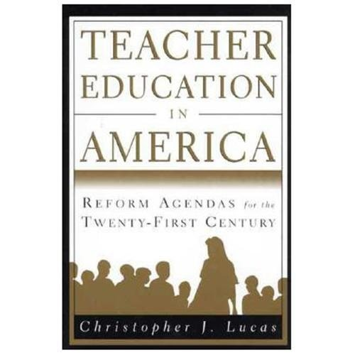 Teacher Education in America: Reform Agendas for the Twenty-First Century Reform Agendas for the Twenty-First Century