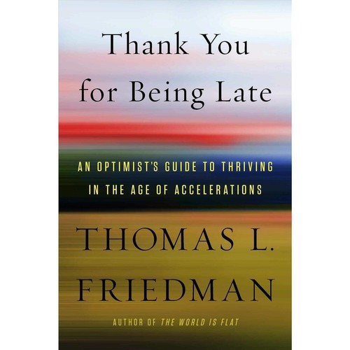 Thank You for Being Late: An Optimist's Guide to Thriving in the Age of Accelerations (Hardcover)