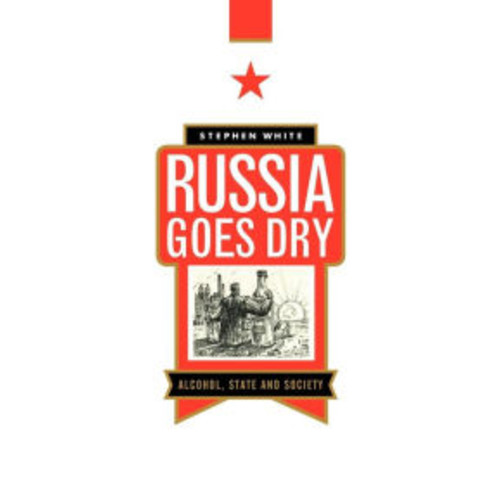 Russia Goes Dry: Alcohol, State and Society / Edition 1