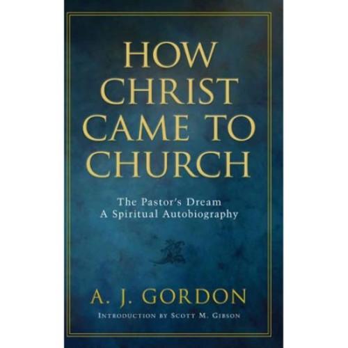 How Christ Came to Church: The Pastor's Dream: A Spiritual Autobiography