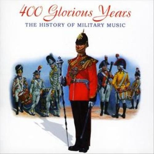 Four Hundred Glorious Years: The History of Military Music [CD]