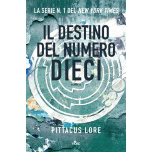 Il destino del numero dieci: Lorien Legacies (The Fate of Ten) (Lorien Legacies Series #6)