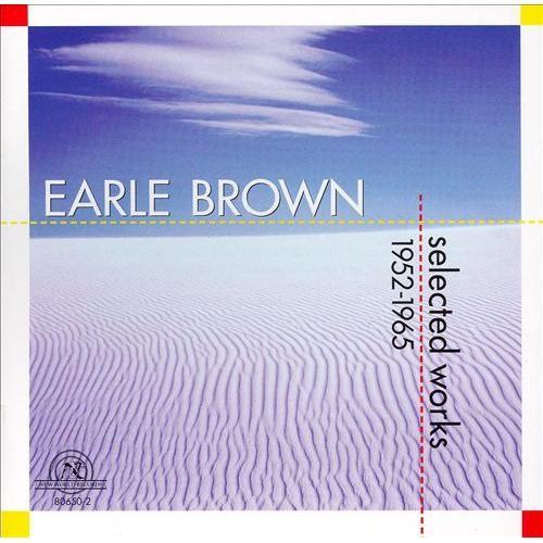 Earle Brown: Selected Works 1952-1965 [CD]