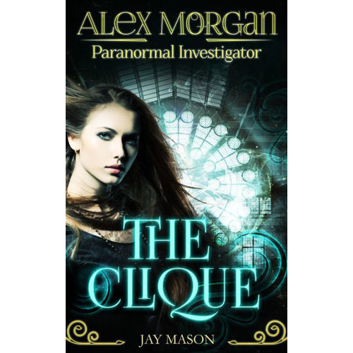 The Clique: Alex Morgan. Paranormal Investigator. Episode 1