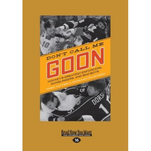 Don't Call Me Goon: Hockey's Greatest Enforcers, Gunslingers, and Bad Boys (Large Print 16pt)