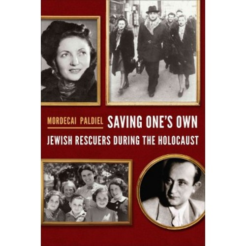 Saving One's Own : Jewish Rescuers during the Holocaust (Hardcover) (Mordecai Paldiel)