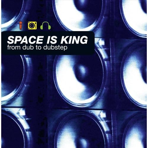 Space Is King: From Dub to Dubstep [CD]