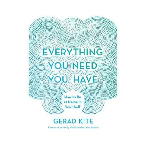 Everything You Need You Have : How to Be at Home in Your Self (MP3-CD) (Gerad Kite)