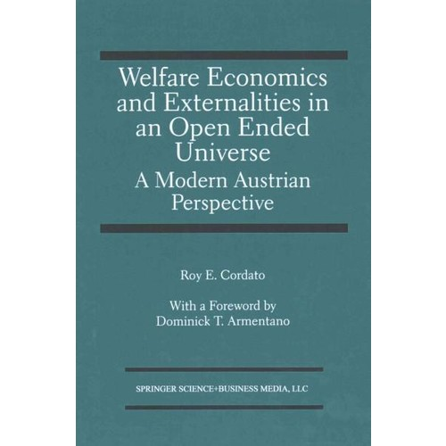 Welfare Economics and Externalities In An Open Ended Universe: A Modern Austrian Perspective (Paperback)