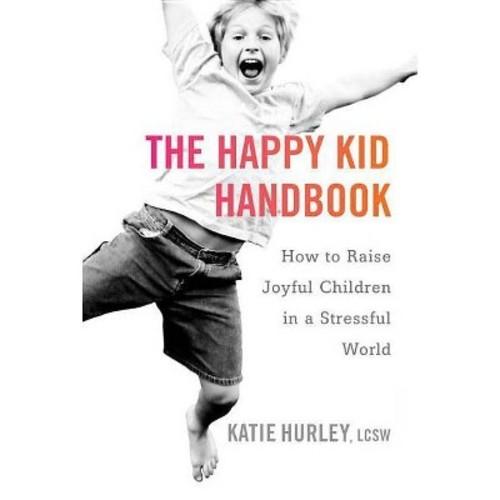 The Happy Kid Handbook: How to Raise Joyful Children in a Stressful World (Paperback)