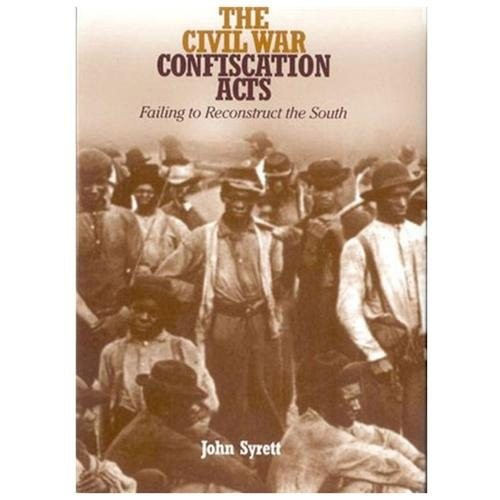 The Civil War Confiscation Acts Failing To Reconstruct The South