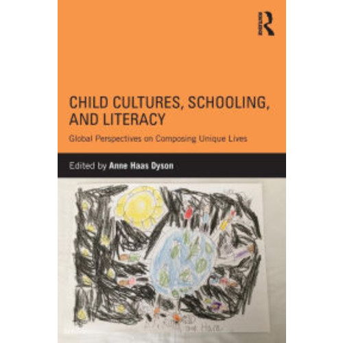 Child Cultures, Schooling, and Literacy: Global Perspectives on Composing Unique Lives