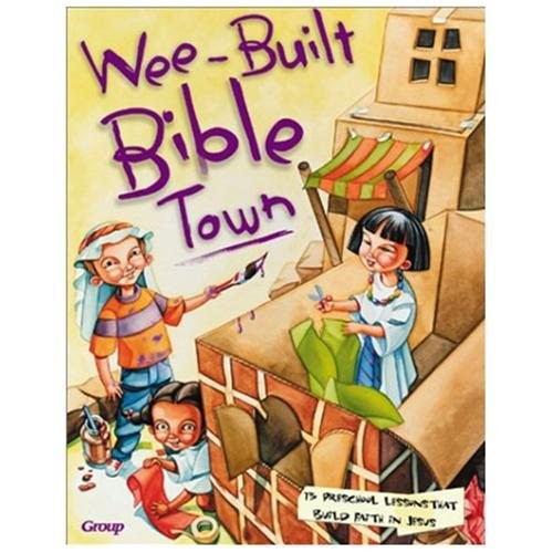 Wee Built Bible Town: 13 Preschool Lessons That Build Faith in Jesus