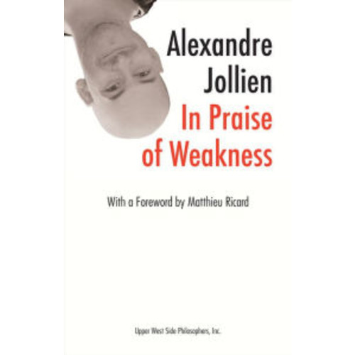 In Praise of Weakness (with a Foreword by Matthieu Ricard)
