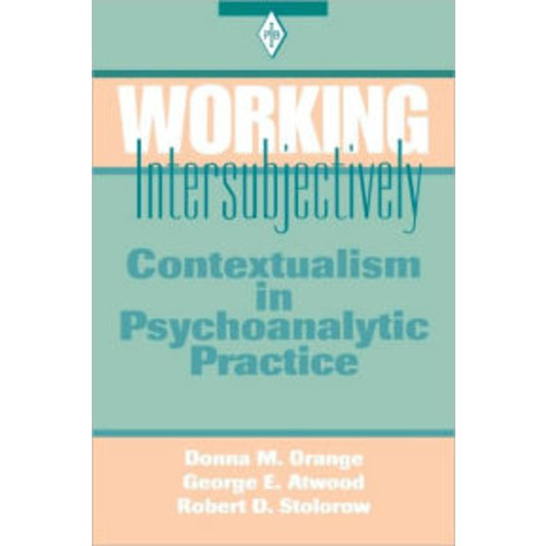 Working Intersubjectively: Contextualism in Psychoanalytic Practice / Edition 1