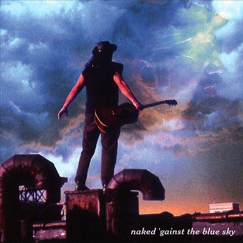 Naked 'Gainst the Blue Sky [CD]
