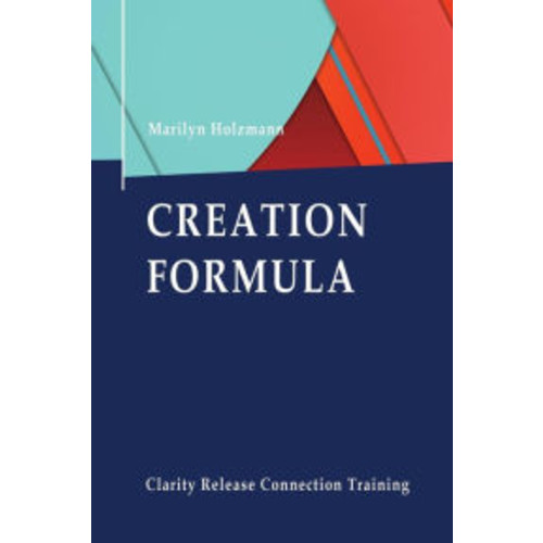 Creation Formula: Clarity, Release and Connection