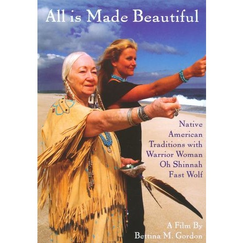 All Is Made Beautiful: Native American Traditions With Warrior Woman Oh Shinnah Fast Wolf [DVD] [English] [2007]