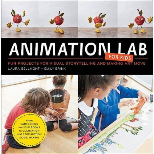Animation Lab for Kids : Fun Projects for Visual Storytelling and Making Art Move - From Cartooning and Flip Books to Claymation and Stop-Motion Movie Making