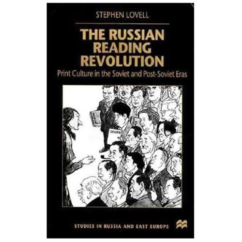 The Russian Reading Revolution Print Culture in the Soviet and Post-Soviet Eras