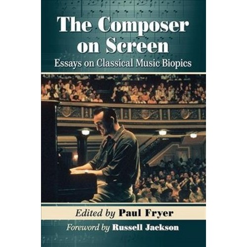 Composer on Screen : Essays on Classical Music Biopics - by Paul Fryer (Paperback)