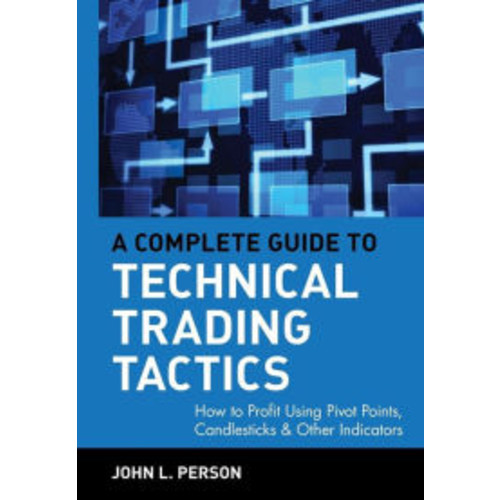 A Complete Guide to Technical Trading Tactics: How to Profit Using Pivot Points, Candlesticks & Other Indicators / Edition 1