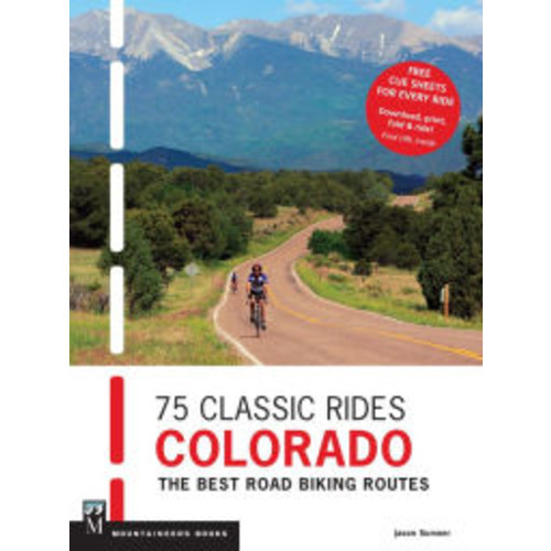 75 Classic Rides: Colorado: The Best Road Biking Routes