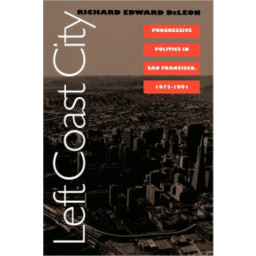 Left Coast City: Progressive Politics in San Francisco, 1975-1991