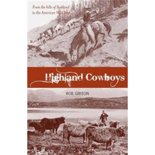Highland Cowboys: From the Hills of Scotland to the American Wild West
