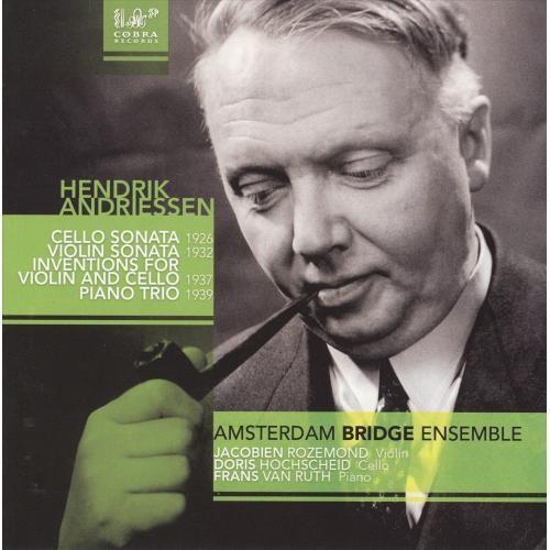 Hendrik Andriessen: Cello Sonata; Violin Sonata; Inventions for Violin and Cello; Piano Trio [CD]
