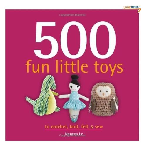 500 Fun Little Toys To Crochet, Knit, Felt & Sew