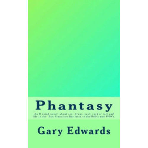 Phantasy: An R rated novel about sex, drugs, soul and rock n' roll and life in the San Francisco Bay area in the 1960's and 1970's.