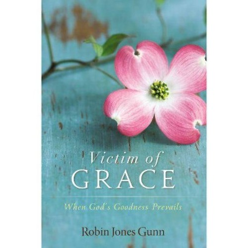 Victim of Grace When God's Goodness Prevails