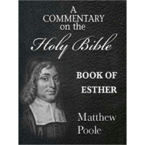 Matthew Poole's Commentary on the Holy Bible - Book of Esther (Annotated)