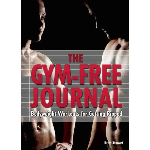 The Gym-Free Journal: Bodyweight Workouts for Getting Ripped (Paperback) [The Gym-Free Journal: Bodyweight Workouts for Getting Ripped Paperback]