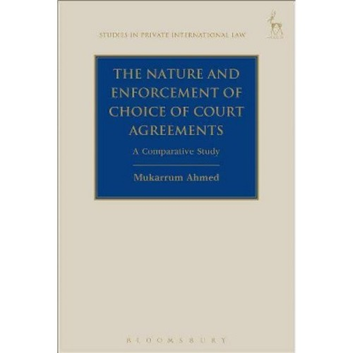 Nature and Enforcement of Choice of Court Agreements : A Comparative Study (Hardcover) (Mukarrum Ahmed)