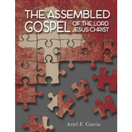 The Assembled Gospel: of the Lord Jesus Christ