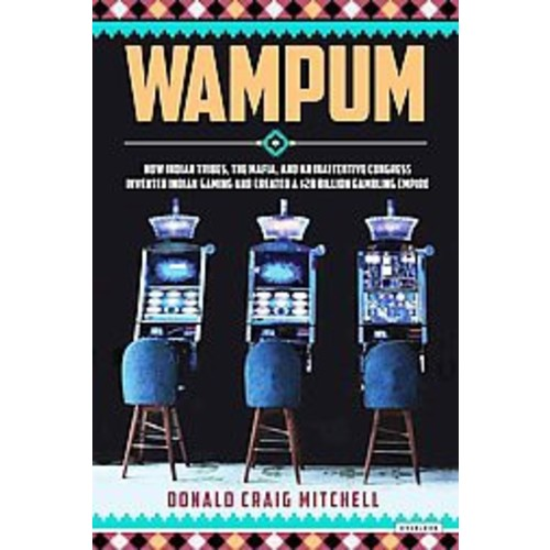 Wampum: How Indian Tribes, the Mafia, and an Inattentive Congress Invented Indian Gaming and Created a $28 Billio... (Hardcover)