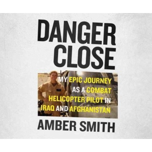 Danger Close : My Epic Journey as a Combat Helicopter Pilot in Iraq and Afghanistan (MP3-CD) (Amber