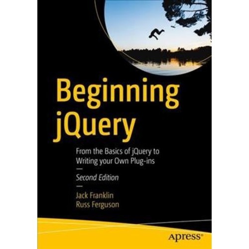 Beginning jQuery : From the Basics of Jquery to Writing Your Own Plug-ins (Paperback) (Jack Franklin &