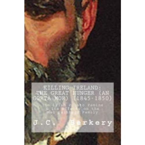 KILLING IRELAND: The Great Hunger (An Gorta Mor) (1845-1850): The Irish Potato Famine & Its Effects on the MacDiabheid Family