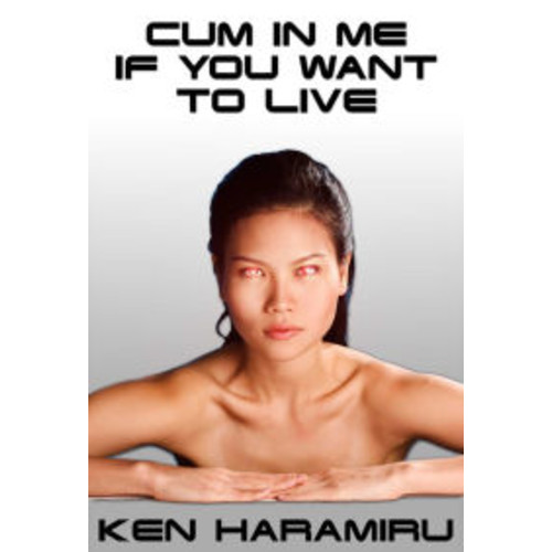 Cum In Me If You Want To Live