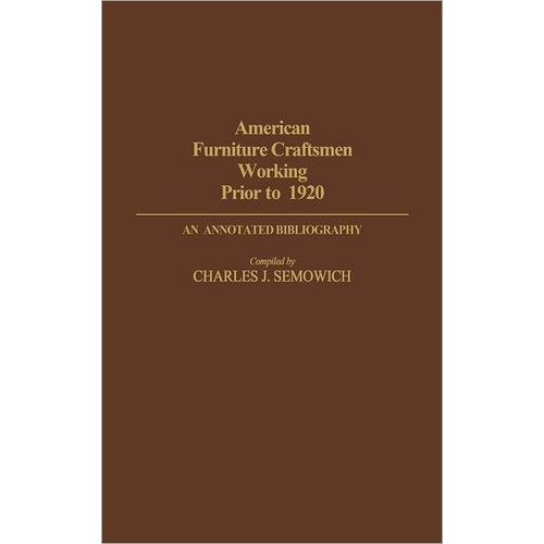 American Furniture Craftsmen Working Prior to 1920: An Annotated Bibliography