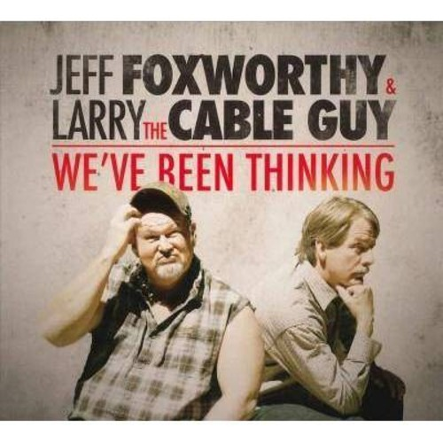 Jeff Foxworthy & Larry The Cable Guy - We've Been Thinking [Audio CD]