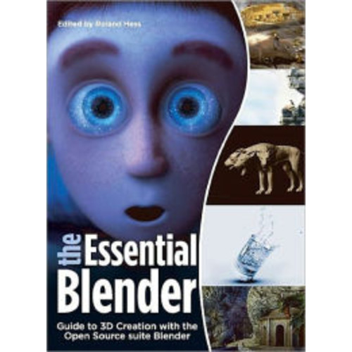 The Essential Blender: Guide to 3D Creation with the Open Source Suite Blender / Edition 1