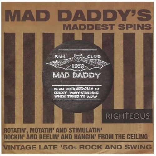 Mad Daddy's Maddest Spins - Rotatin', Motivatin' and Stimulatin' Rockin' and Reelin' and Hangin' from the Ceiling: Vintage Late '50s Rock and Swing [CD]